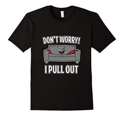 Mens Don't Worry I Pull Out Couch Funny Sleeper Sofa T-Shirt XL Black