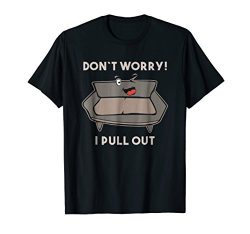 Don't Worry I Pull Out I Couch Funny Sleeper Sofa T-Shirt