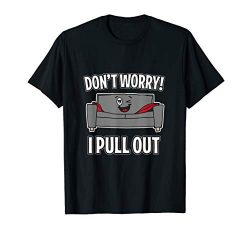 Don't Worry I Pull Out Couch Funny Sleeper Sofa T-Shirt