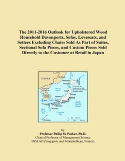 The 2011-2016 Outlook for Upholstered Wood Household Davenports, Sofas, Loveseats, and Settees E ...