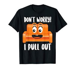 Don't Worry! I Pull Out | Cute Sofa Sleeper Funny Men Gift T-Shirt
